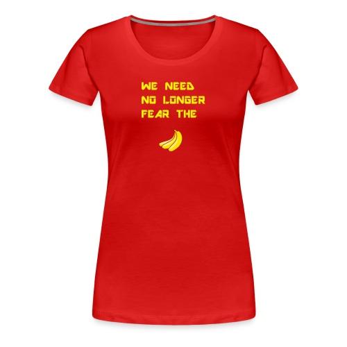 No fear the Banana - Women's Premium T-Shirt