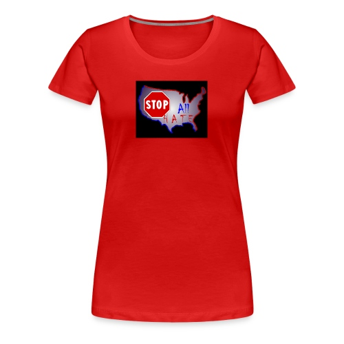 STOP All The HATE - Women's Premium T-Shirt