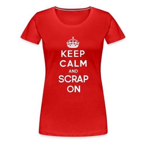 keep calm and scrap on - Women's Premium T-Shirt