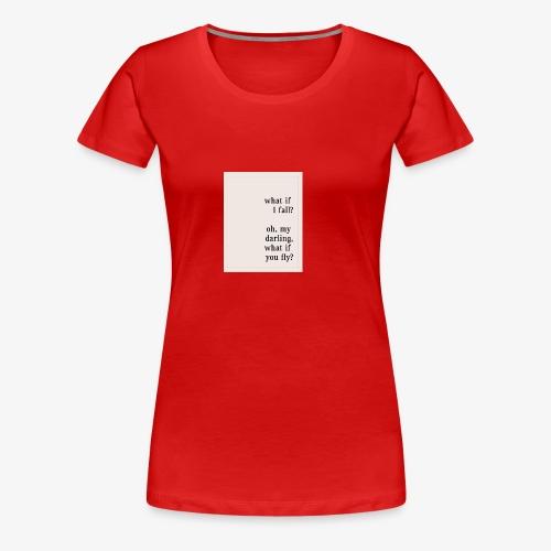 If I fall? - Women's Premium T-Shirt