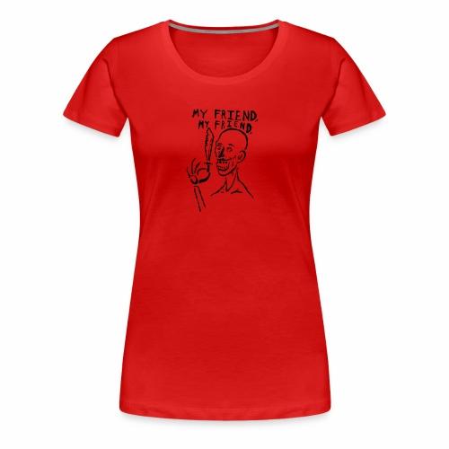 My Friend, My Friend - Women's Premium T-Shirt