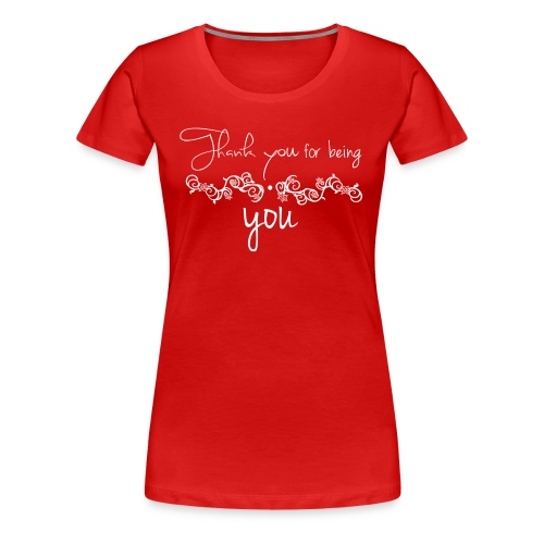 Thank you for being you (white) - Women's Premium T-Shirt