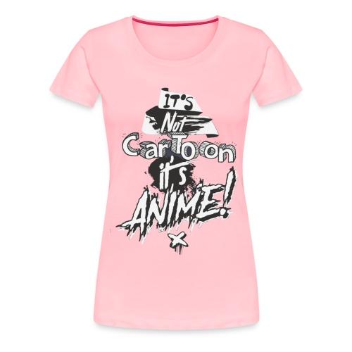 It's Not Cartoon It's Anime - Women's Premium T-Shirt