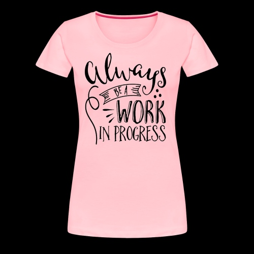 Work In Process - Women's Premium T-Shirt