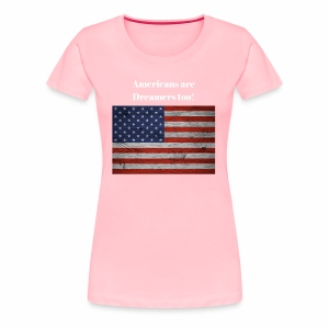 Americans are Dreamers too! - Women's Premium T-Shirt