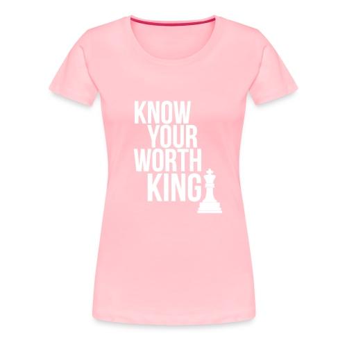 Know Your Worth King Chess White - Women's Premium T-Shirt