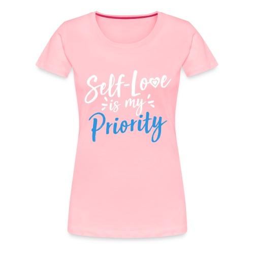 Self-Love is My Priority Shirt Design - Women's Premium T-Shirt