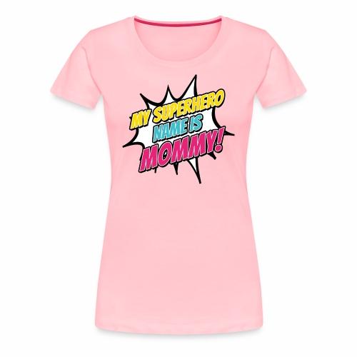 My Superhero Name Is Mommy - Women's Premium T-Shirt