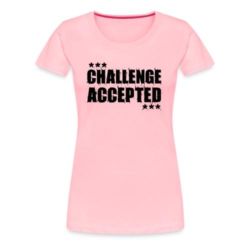 CHALLENGE ACCEPTED Motivational Quote (black) - Women's Premium T-Shirt