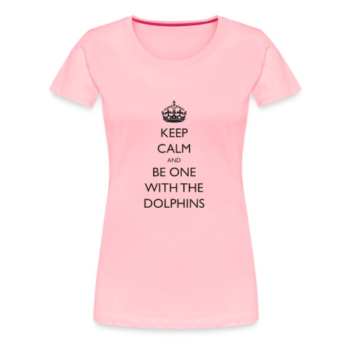 Keep Calm and Be One With The Dolphins Swim Tshirt - Women's Premium T-Shirt