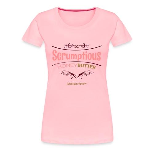 Honey butter SCRUMPTIOUS - Women's Premium T-Shirt