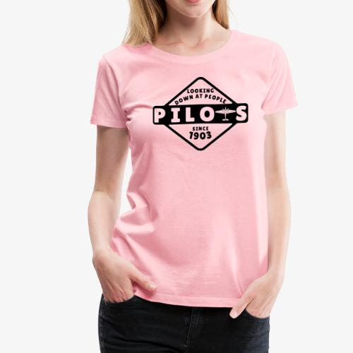 Pilots Looking Down On People Since 1903 - Women's Premium T-Shirt