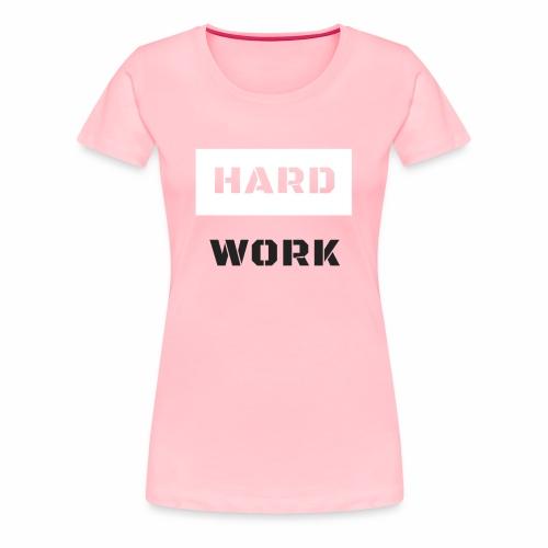 Hardwork - Women's Premium T-Shirt