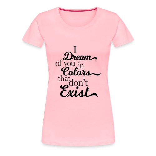 I dream of you in colors - Women's Premium T-Shirt