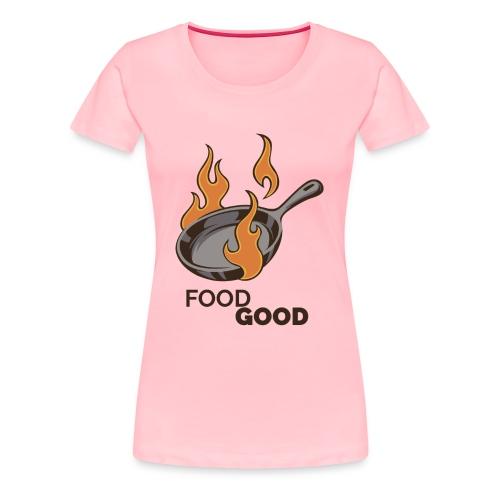 Food Good - Women's Premium T-Shirt