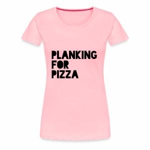 Planking For Pizza - Women's Premium T-Shirt