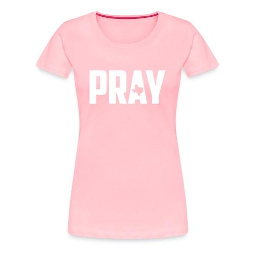 Pray For Texas - Women's Premium T-Shirt