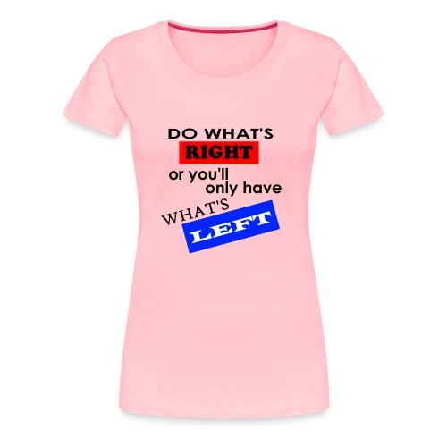 Do What's Right... - Women's Premium T-Shirt