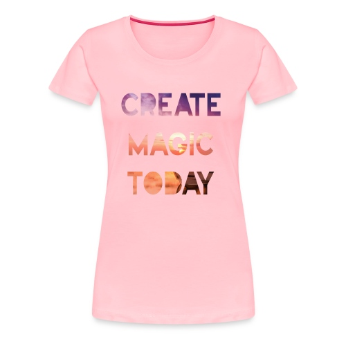 Create Magic Today - Sunset - Women's Premium T-Shirt