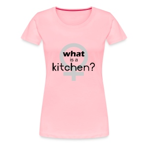 what's a kitchen - Women's Premium T-Shirt