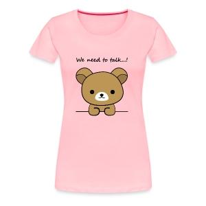 Bear we need to talk - Women's Premium T-Shirt