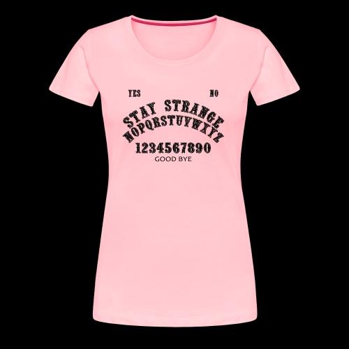 Stay Strange Ouija - Women's Premium T-Shirt