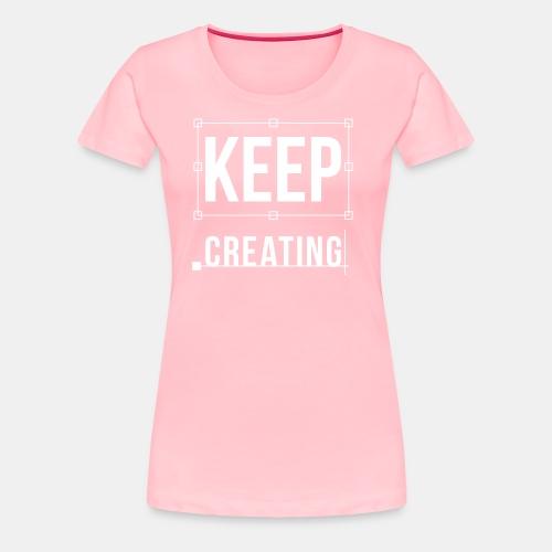 Keep Creating Graphic Design - Women's Premium T-Shirt