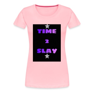time 2 slay - Women's Premium T-Shirt