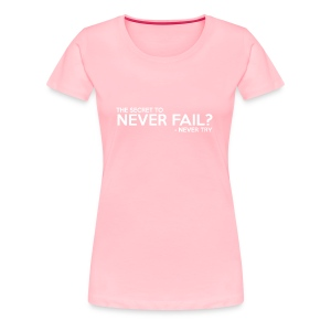 The Secret To Never Fail - Women's Premium T-Shirt