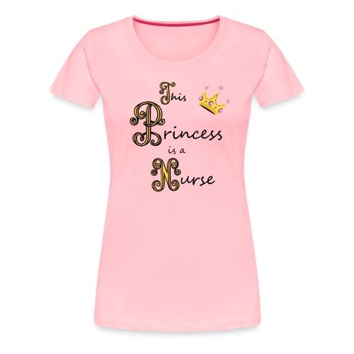 This Princess is a Nurse - Women's Premium T-Shirt