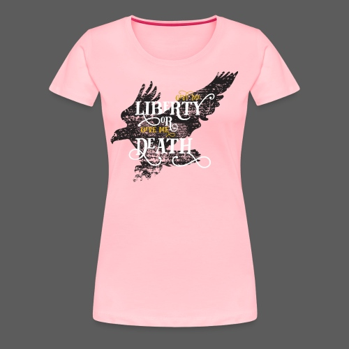 Give me Liberty or Give me Death - Women's Premium T-Shirt