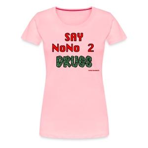say nono 2 drugs - Women's Premium T-Shirt