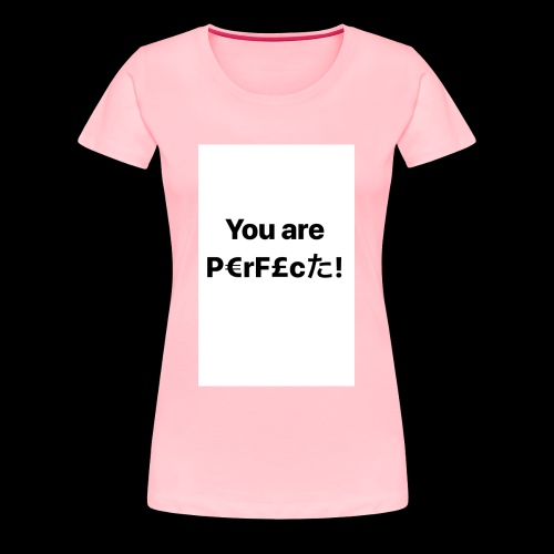 You Are Perfect! - Women's Premium T-Shirt