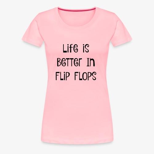 Life is Better in Flip Flops - Women's Premium T-Shirt
