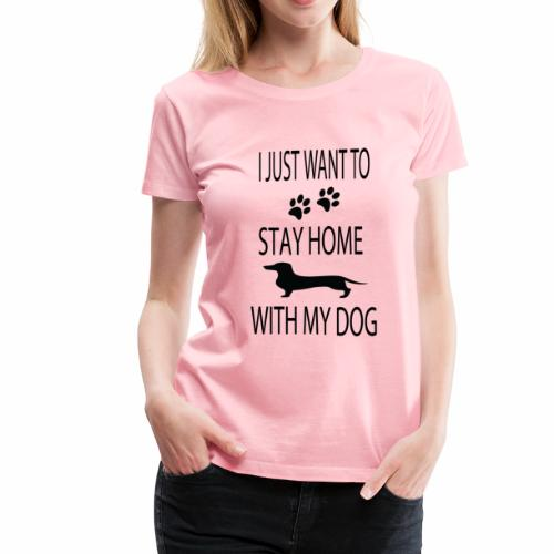 I Just Want to Stay Home With My Dog - Women's Premium T-Shirt