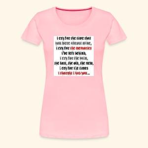 I CRY - Women's Premium T-Shirt