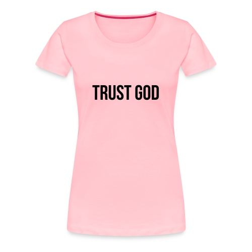 TRUST GOD - Women's Premium T-Shirt