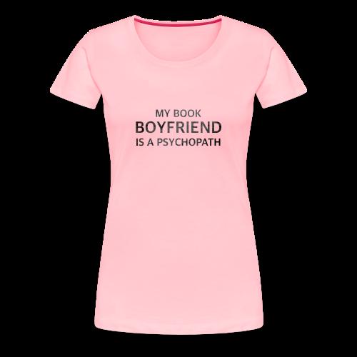 My Book Boyfriend is a Psychopath - Black - Women's Premium T-Shirt
