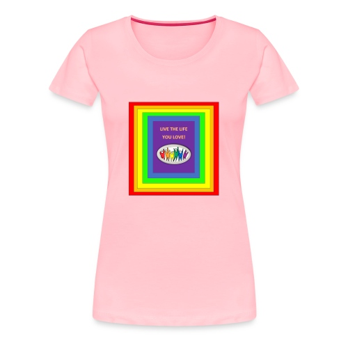 LIVE YOUR LIFE - Women's Premium T-Shirt