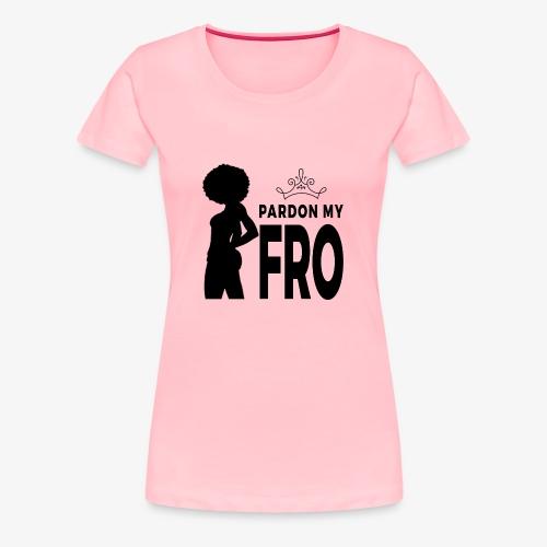 Pardon My Fro (Female) Blk - Women's Premium T-Shirt