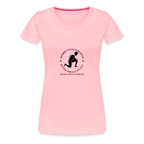 I Pledge Allegiance Against Racial Injustice - Women's Premium T-Shirt