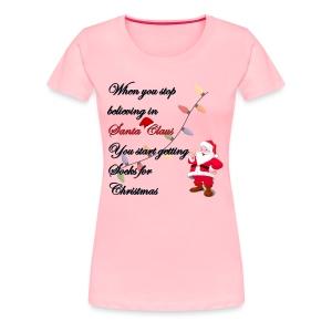 Believe in Santa - Women's Premium T-Shirt