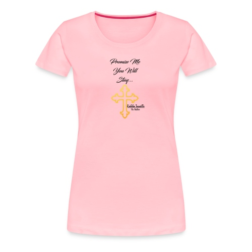 promise me you will stay - Women's Premium T-Shirt