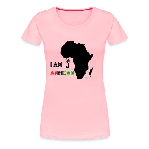 #RepYourNation: I AM AFRICAN (Original) - Women's Premium T-Shirt