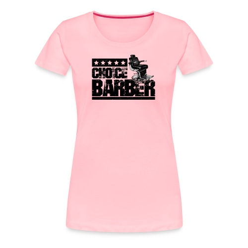 Choice Barber 5-Star Barber - Black - Women's Premium T-Shirt