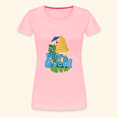 Whip it Good! - Women's Premium T-Shirt