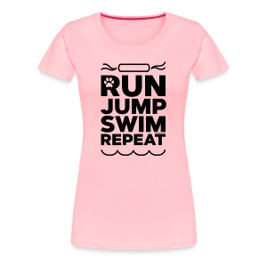 Run Jump Swim Repeat - black imprint - Women's Premium T-Shirt