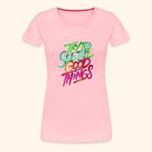 Good Things - Women's Premium T-Shirt