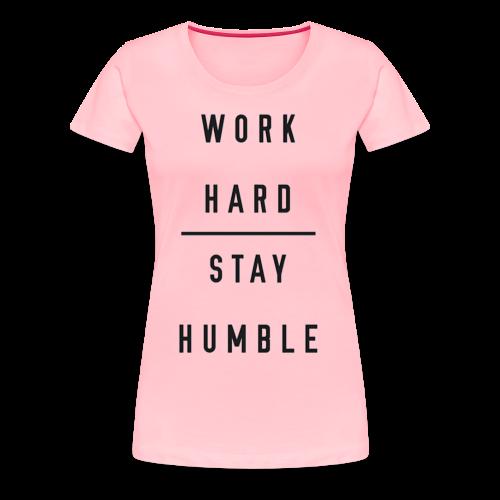Stay Humble - Women's Premium T-Shirt