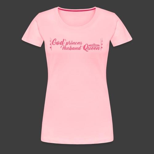 God's Princess Husbands Queen (text pink) - Women's Premium T-Shirt